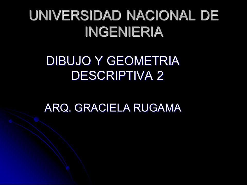 UNIVERSIDAD NACIONAL DE INGENIERIA DIBUJO Y GEOMETRIA DESCRIPTIVA 2 ARQ. GRACIELA RUGAMA