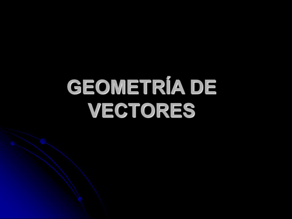 GEOMETRÍA DE VECTORES