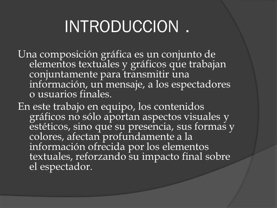 INTRODUCCION. Una composición gráfica es un conjunto de elementos textuales y gráficos que trabajan conjuntamente para transmitir una información, un