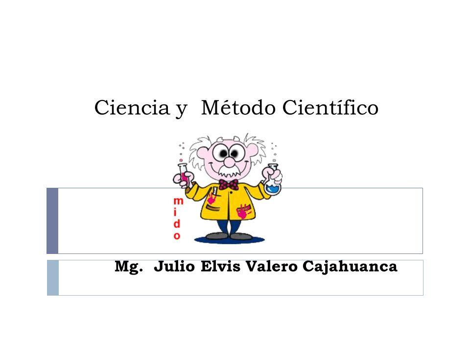 Ciencia y Método Científico Mg. Julio Elvis Valero Cajahuanca