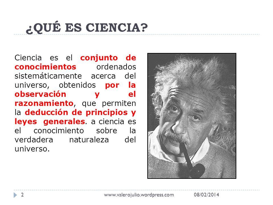 ¿QUÉ ES CIENCIA? Ciencia es el conjunto de conocimientos ordenados sistemáticamente acerca del universo, obtenidos por la observación y el razonamient