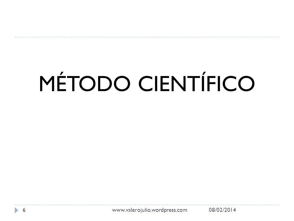 MÉTODO CIENTÍFICO 08/02/2014www.valerojulio.wordpress.com6