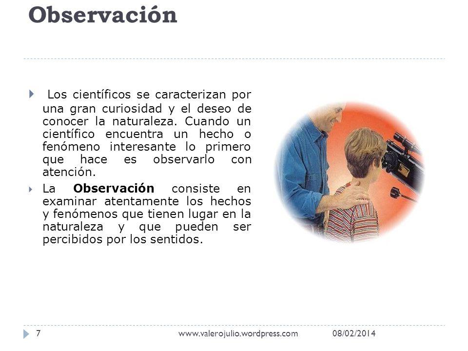 Observación Los científicos se caracterizan por una gran curiosidad y el deseo de conocer la naturaleza. Cuando un científico encuentra un hecho o fen