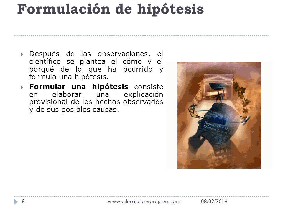 Formulación de hipótesis Después de las observaciones, el científico se plantea el cómo y el porqué de lo que ha ocurrido y formula una hipótesis. For