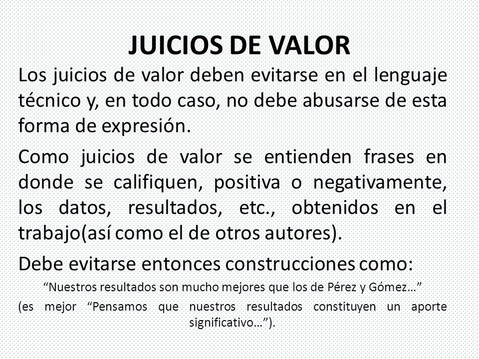 JUICIOS DE VALOR Los juicios de valor deben evitarse en el lenguaje técnico y, en todo caso, no debe abusarse de esta forma de expresión. Como juicios