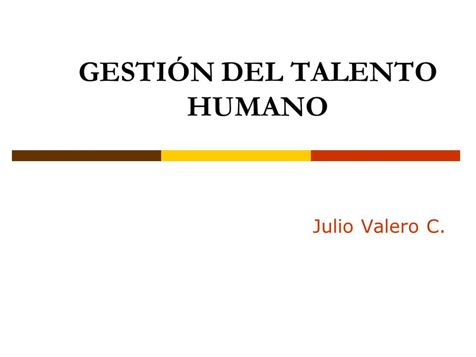 GESTIÓN DEL TALENTO HUMANO Julio Valero C.