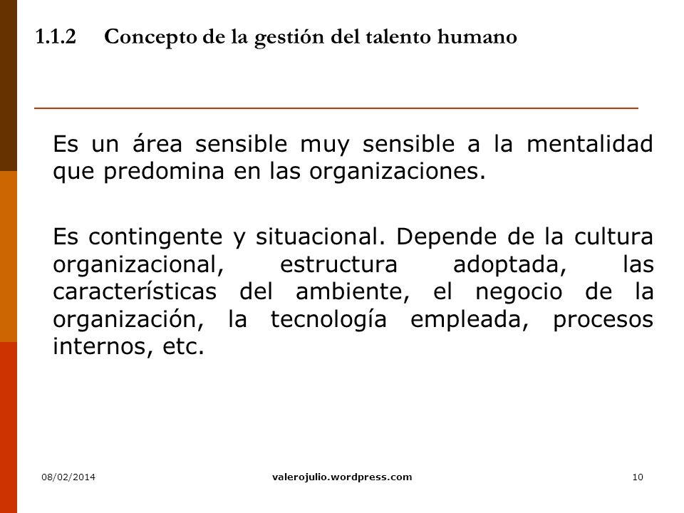 10 1.1.2Concepto de la gestión del talento humano Es un área sensible muy sensible a la mentalidad que predomina en las organizaciones. Es contingente