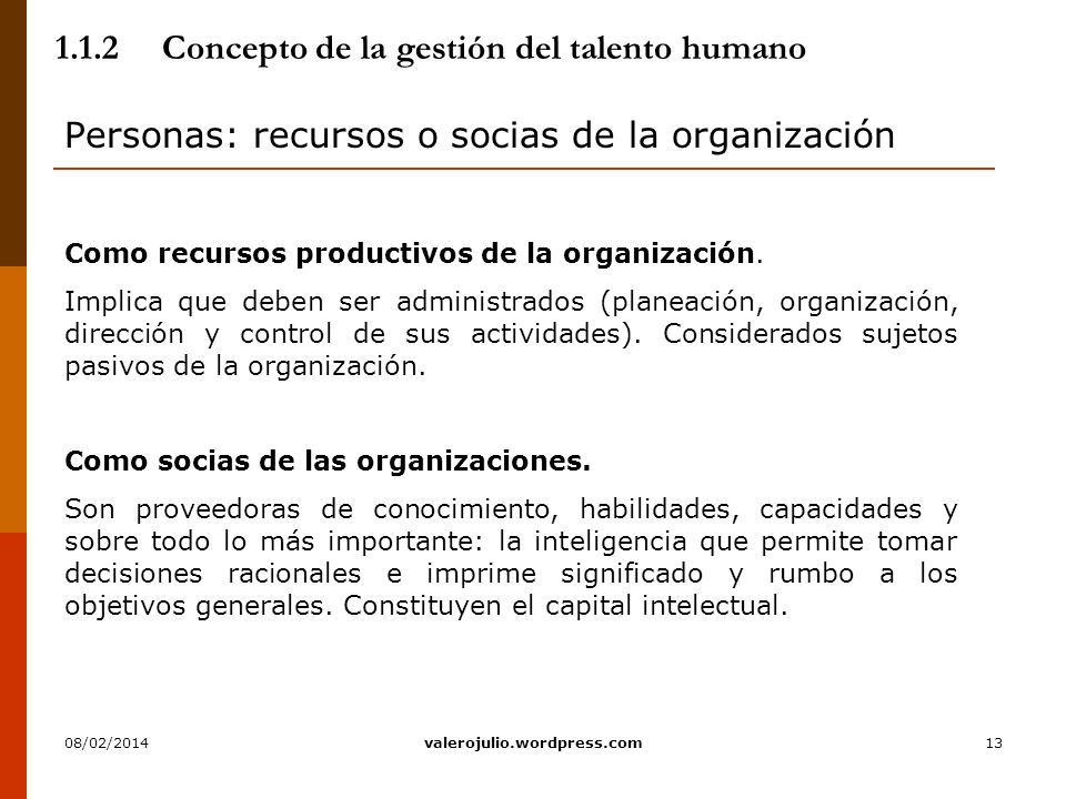 13 1.1.2Concepto de la gestión del talento humano Personas: recursos o socias de la organización Como recursos productivos de la organización. Implica