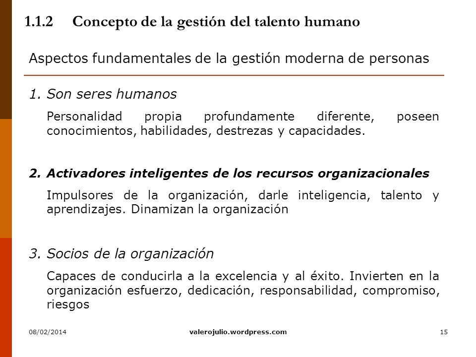 15 1.1.2Concepto de la gestión del talento humano Aspectos fundamentales de la gestión moderna de personas 1.Son seres humanos Personalidad propia pro