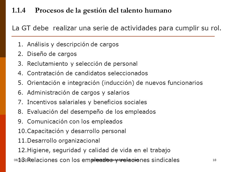 18 1.1.4Procesos de la gestión del talento humano La GT debe realizar una serie de actividades para cumplir su rol. 1.Análisis y descripción de cargos