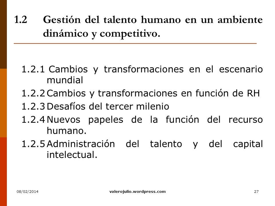 27 1.2Gestión del talento humano en un ambiente dinámico y competitivo. 1.2.1 Cambios y transformaciones en el escenario mundial 1.2.2Cambios y transf