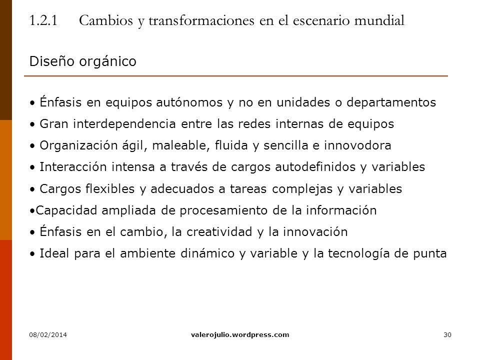 30 1.2.1 Cambios y transformaciones en el escenario mundial Diseño orgánico Énfasis en equipos autónomos y no en unidades o departamentos Gran interde