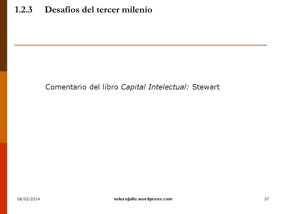 37 1.2.3Desafíos del tercer milenio Comentario del libro Capital Intelectual: Stewart 08/02/2014valerojulio.wordpress.com