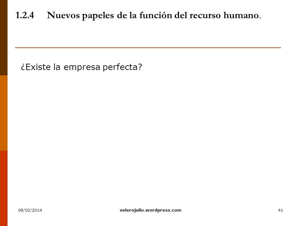 41 1.2.4Nuevos papeles de la función del recurso humano. ¿Existe la empresa perfecta? 08/02/2014valerojulio.wordpress.com