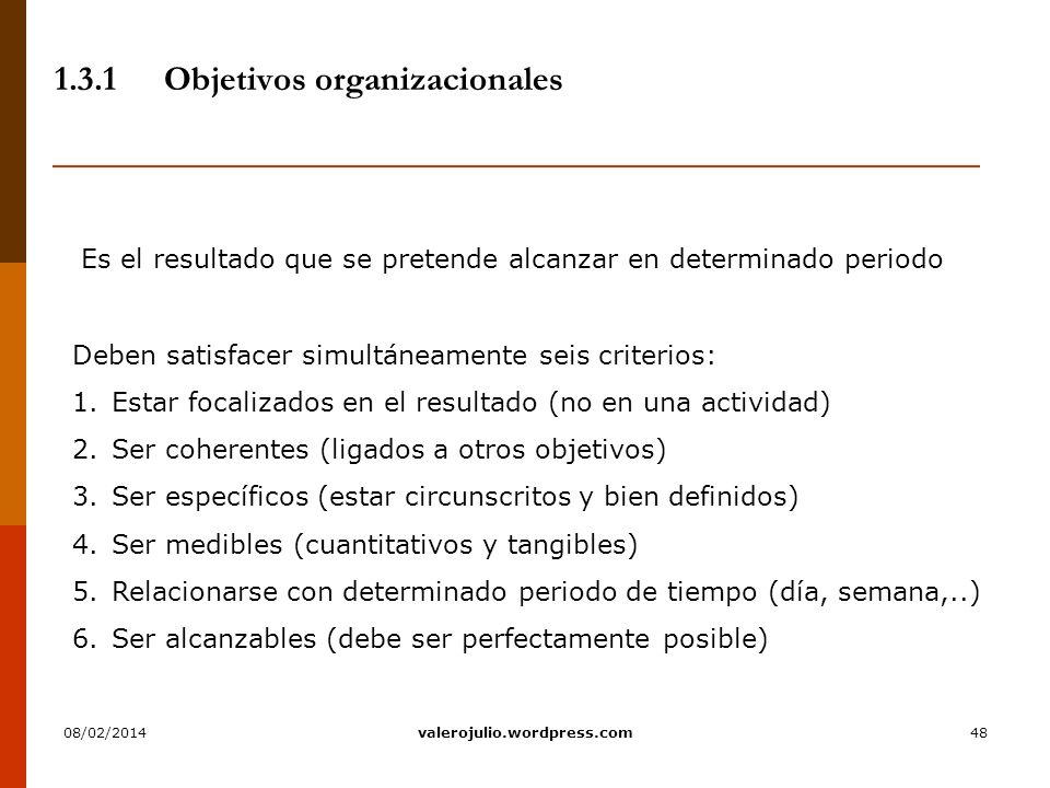48 1.3.1Objetivos organizacionales Es el resultado que se pretende alcanzar en determinado periodo Deben satisfacer simultáneamente seis criterios: 1.