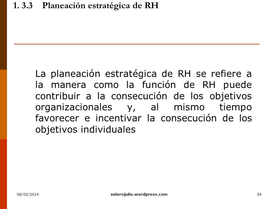 54 1. 3.3Planeación estratégica de RH La planeación estratégica de RH se refiere a la manera como la función de RH puede contribuir a la consecución d