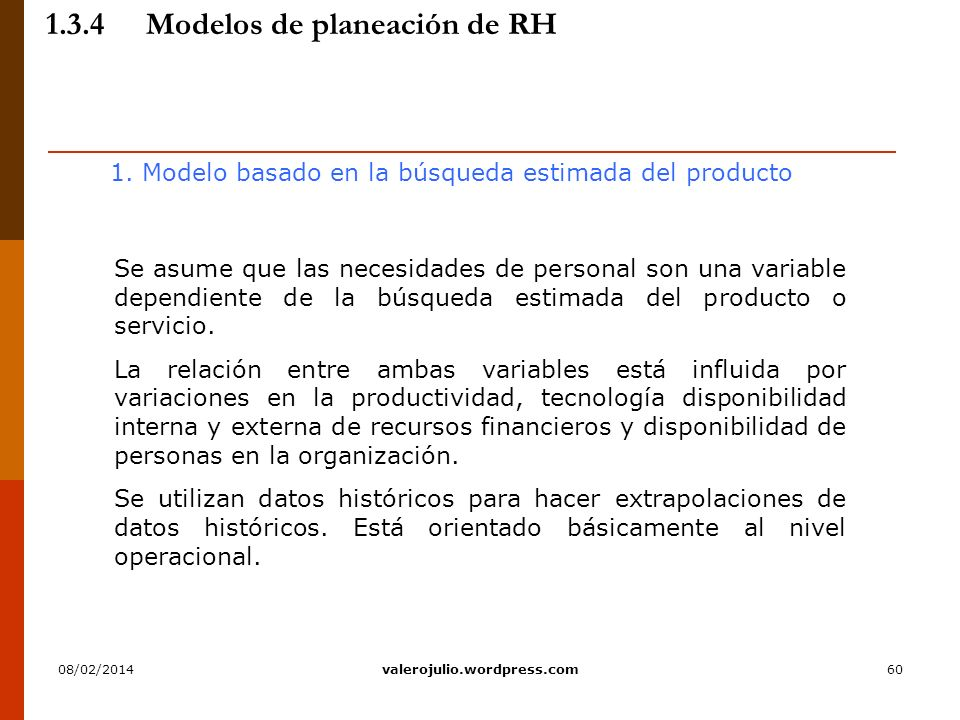 60 1.3.4Modelos de planeación de RH 1. Modelo basado en la búsqueda estimada del producto Se asume que las necesidades de personal son una variable de