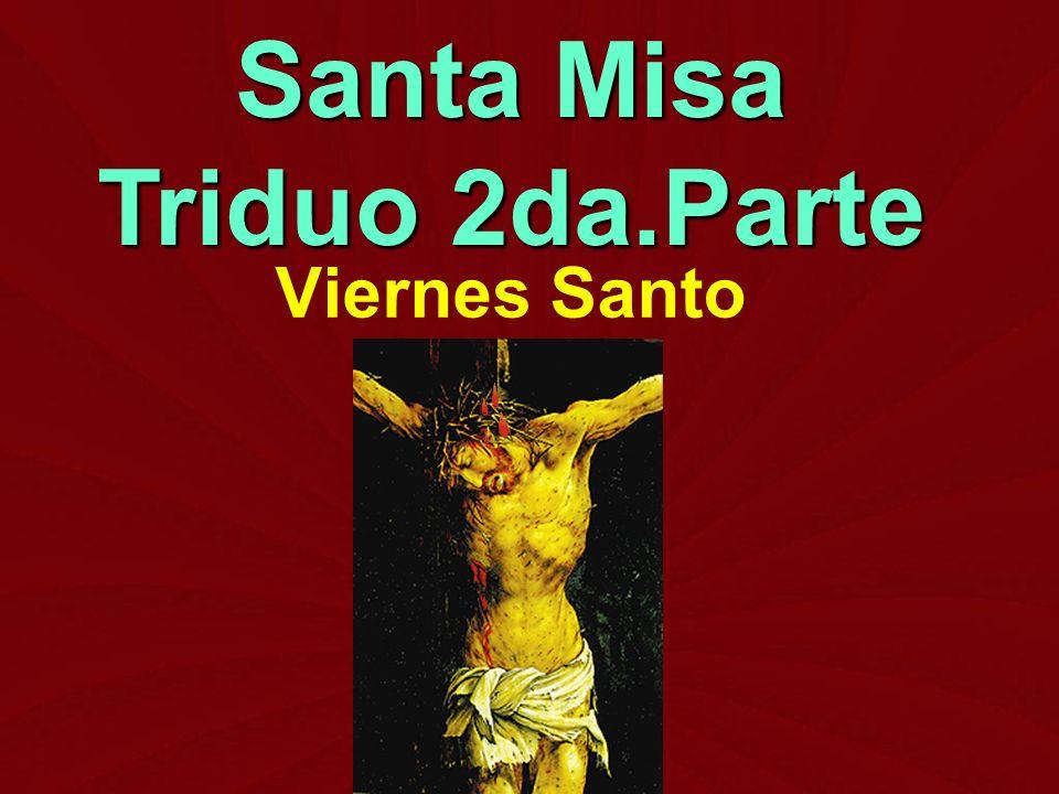 Viernes Santo Santa Misa Triduo 2da.Parte