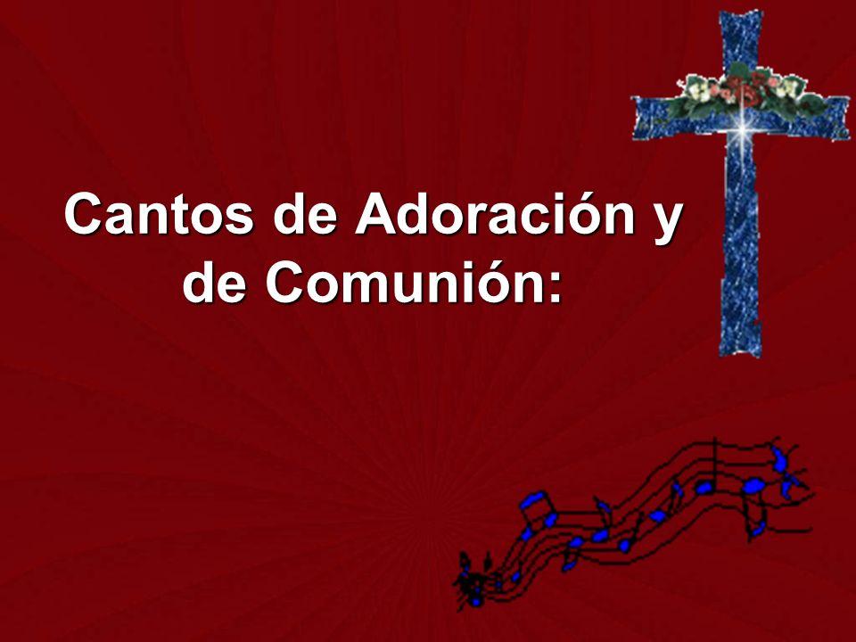 Cantos de Adoración y de Comunión: