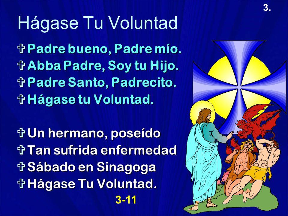 3. Hágase Tu Voluntad Padre bueno, Padre mío. Padre bueno, Padre mío. Abba Padre, Soy tu Hijo. Abba Padre, Soy tu Hijo. Padre Santo, Padrecito. Padre