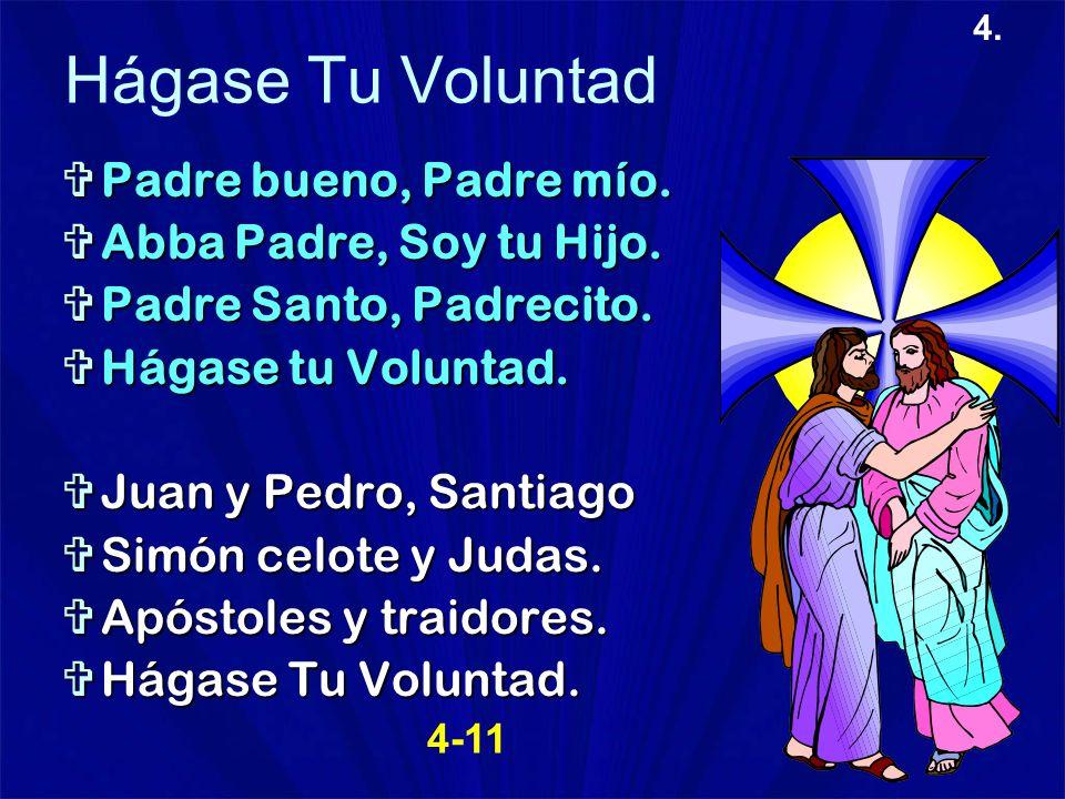 4. Hágase Tu Voluntad Padre bueno, Padre mío. Padre bueno, Padre mío. Abba Padre, Soy tu Hijo. Abba Padre, Soy tu Hijo. Padre Santo, Padrecito. Padre
