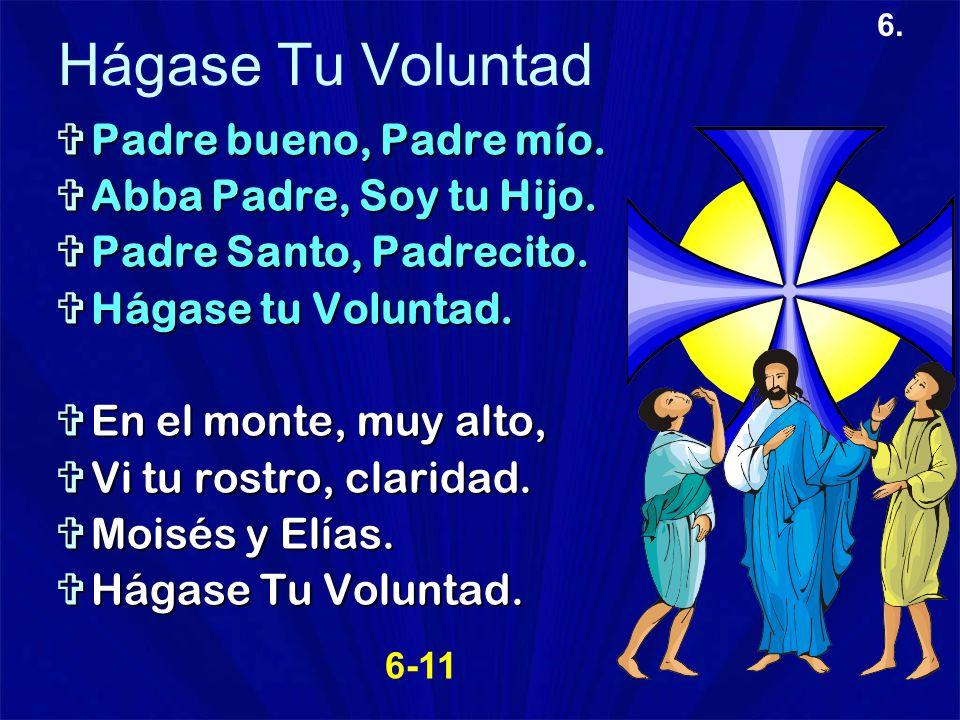 6. Hágase Tu Voluntad Padre bueno, Padre mío. Padre bueno, Padre mío. Abba Padre, Soy tu Hijo. Abba Padre, Soy tu Hijo. Padre Santo, Padrecito. Padre