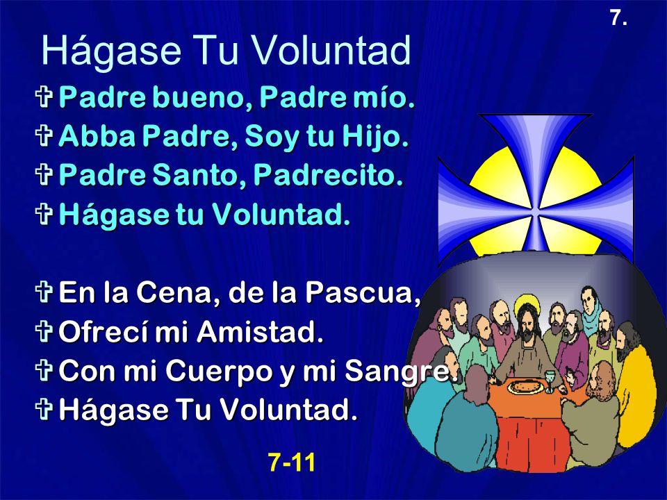 7. Hágase Tu Voluntad Padre bueno, Padre mío. Padre bueno, Padre mío. Abba Padre, Soy tu Hijo. Abba Padre, Soy tu Hijo. Padre Santo, Padrecito. Padre