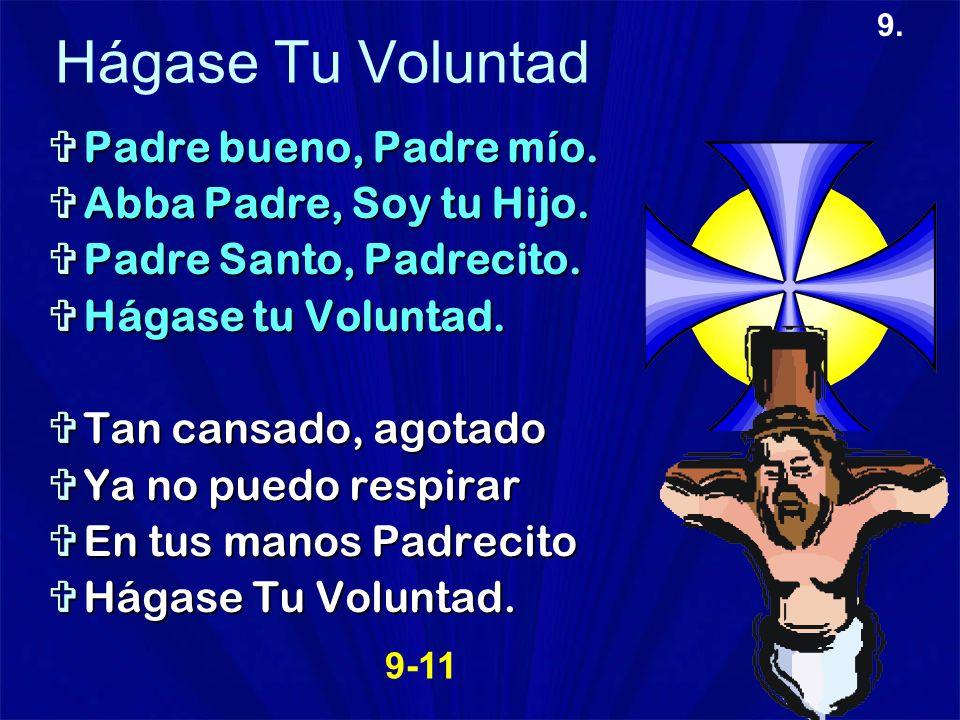 9. Hágase Tu Voluntad Padre bueno, Padre mío. Padre bueno, Padre mío. Abba Padre, Soy tu Hijo. Abba Padre, Soy tu Hijo. Padre Santo, Padrecito. Padre