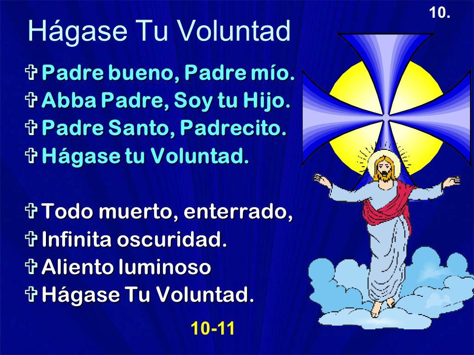 10. Hágase Tu Voluntad Padre bueno, Padre mío. Padre bueno, Padre mío. Abba Padre, Soy tu Hijo. Abba Padre, Soy tu Hijo. Padre Santo, Padrecito. Padre