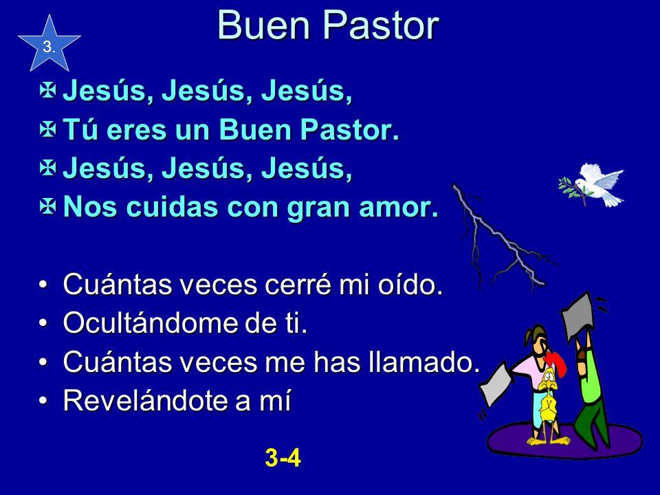 Buen Pastor Jesús, Jesús, Jesús, Jesús, Jesús, Jesús, Tú eres un Buen Pastor. Tú eres un Buen Pastor. Jesús, Jesús, Jesús, Jesús, Jesús, Jesús, Nos cu