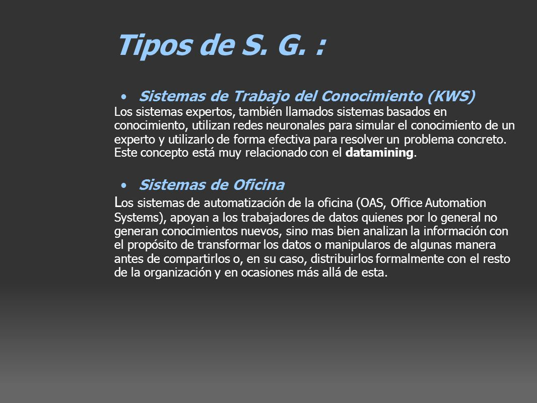 Tipos de S. G. : Sistemas de Trabajo del Conocimiento (KWS) Los sistemas expertos, también llamados sistemas basados en conocimiento, utilizan redes n
