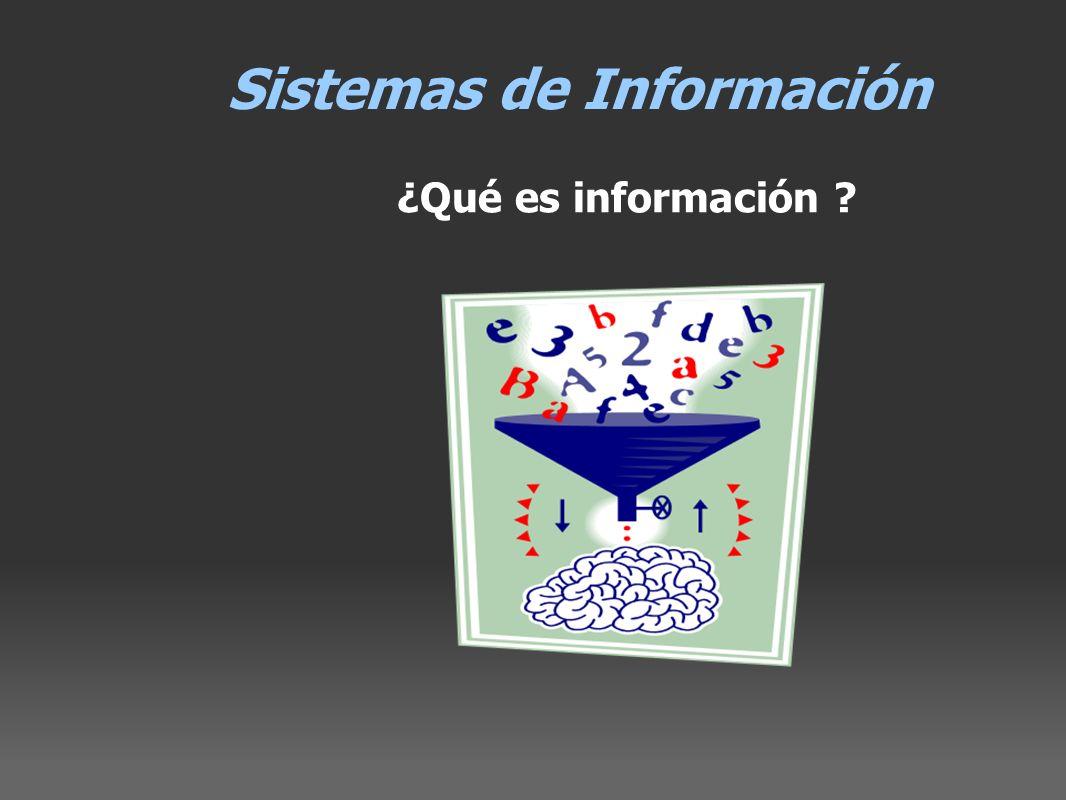 Sistemas de Información ¿Qué es información ?