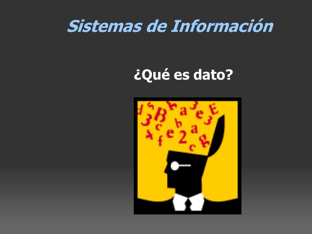 Sistemas de Información ¿Qué es dato?