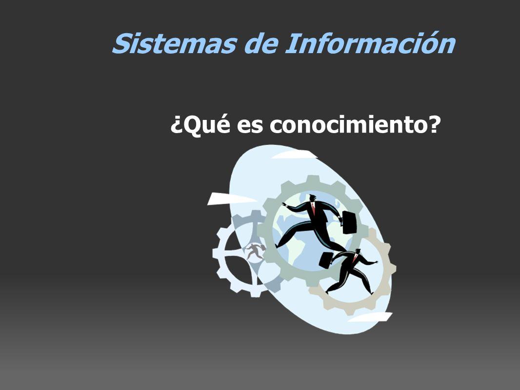 Sistemas de Información ¿Qué es conocimiento?