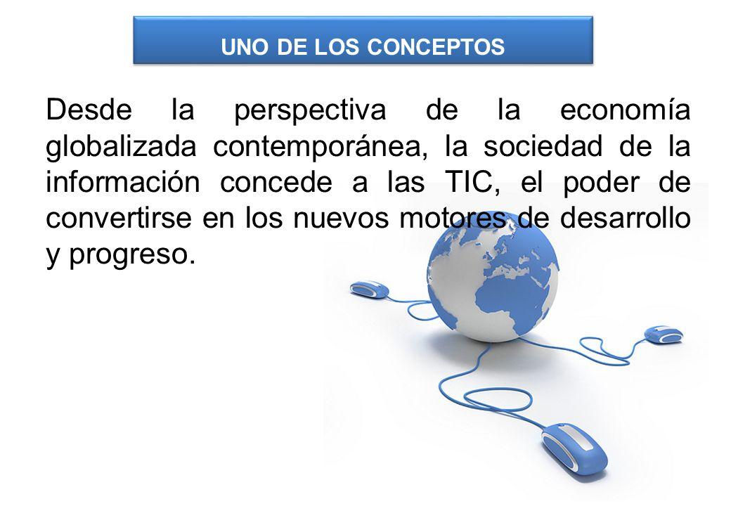 Desde la perspectiva de la economía globalizada contemporánea, la sociedad de la información concede a las TIC, el poder de convertirse en los nuevos