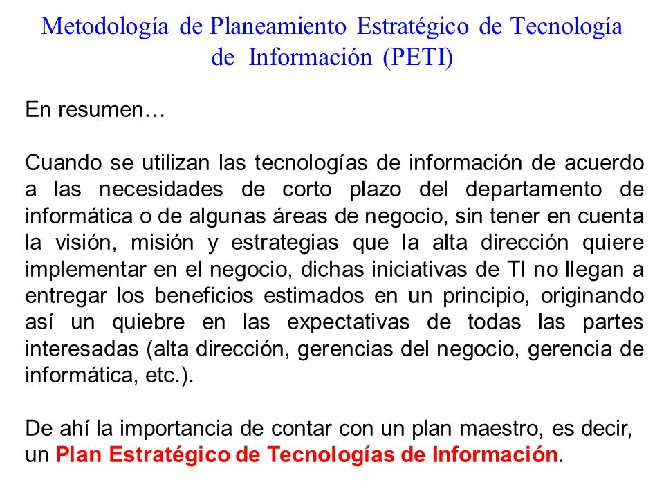 En resumen… Cuando se utilizan las tecnologías de información de acuerdo a las necesidades de corto plazo del departamento de informática o de algunas