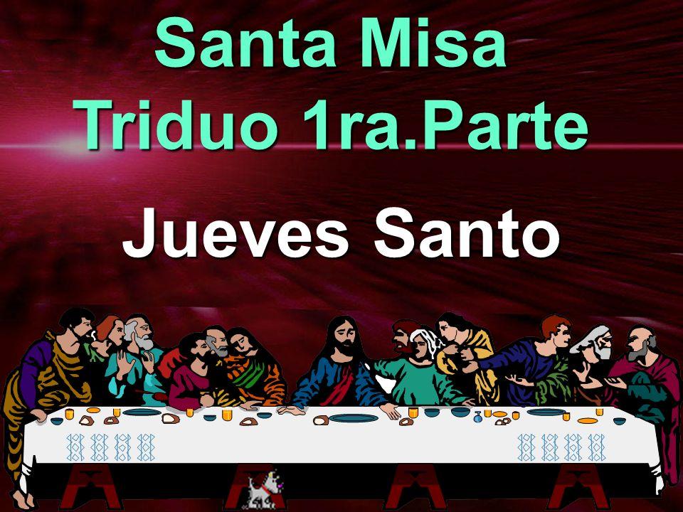 Jueves Santo Santa Misa Triduo 1ra.Parte
