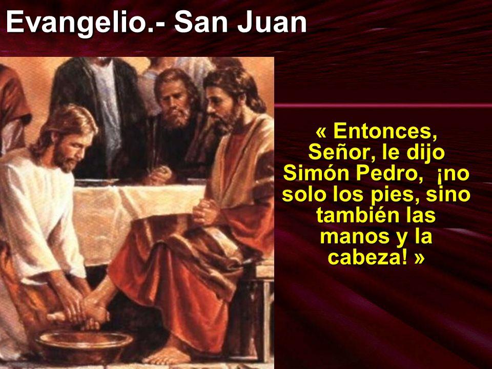 Evangelio.- San Juan « Entonces, Señor, le dijo Simón Pedro, ¡no solo los pies, sino también las manos y la cabeza! »