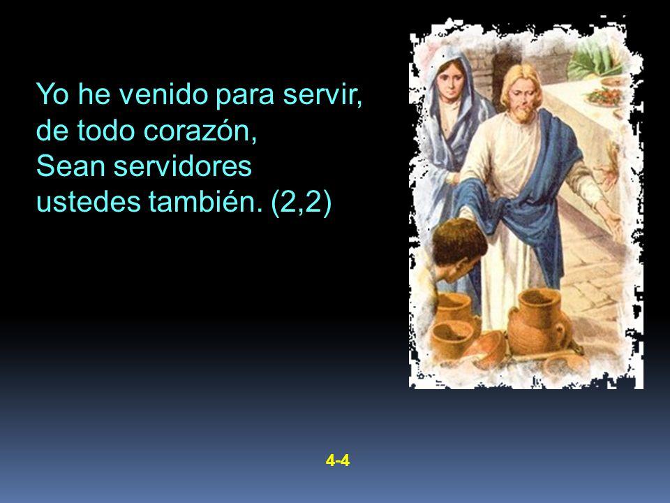 Yo he venido para servir, de todo corazón, Sean servidores ustedes también. (2,2) 4-4