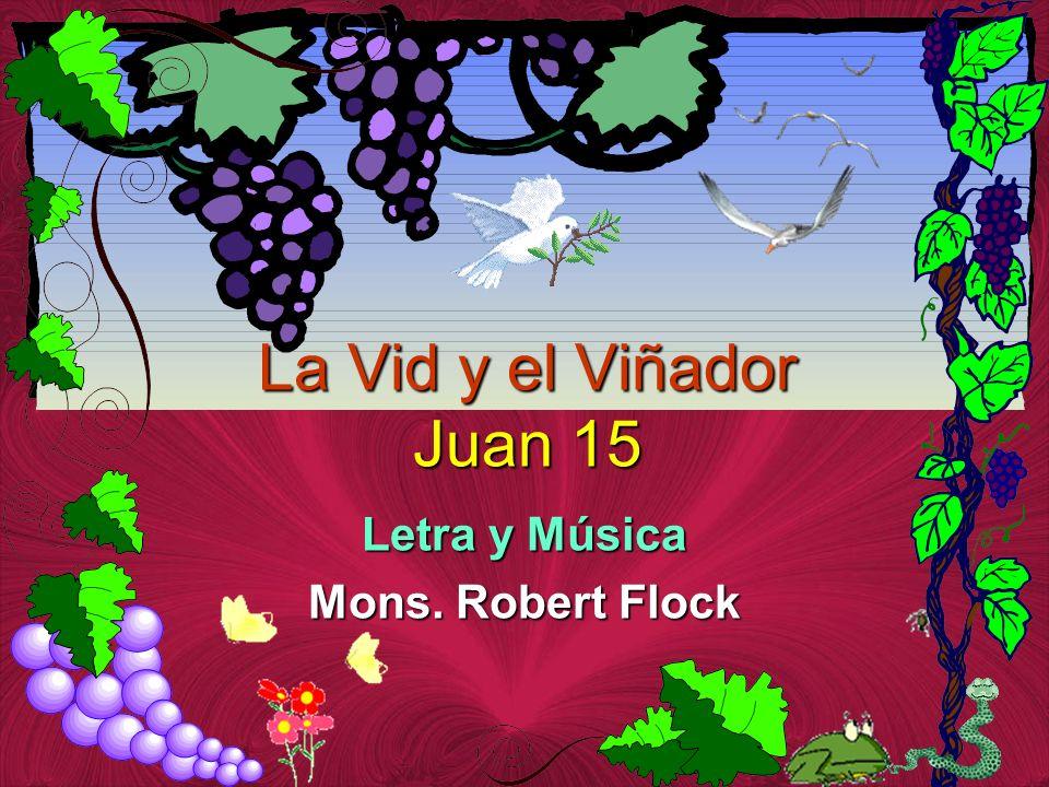La Vid y el Viñador Juan 15 Letra y Música Mons. Robert Flock