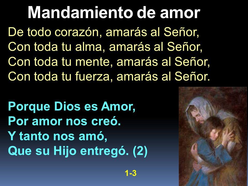 De todo corazón, amarás al Señor, Con toda tu alma, amarás al Señor, Con toda tu mente, amarás al Señor, Con toda tu fuerza, amarás al Señor. Porque D