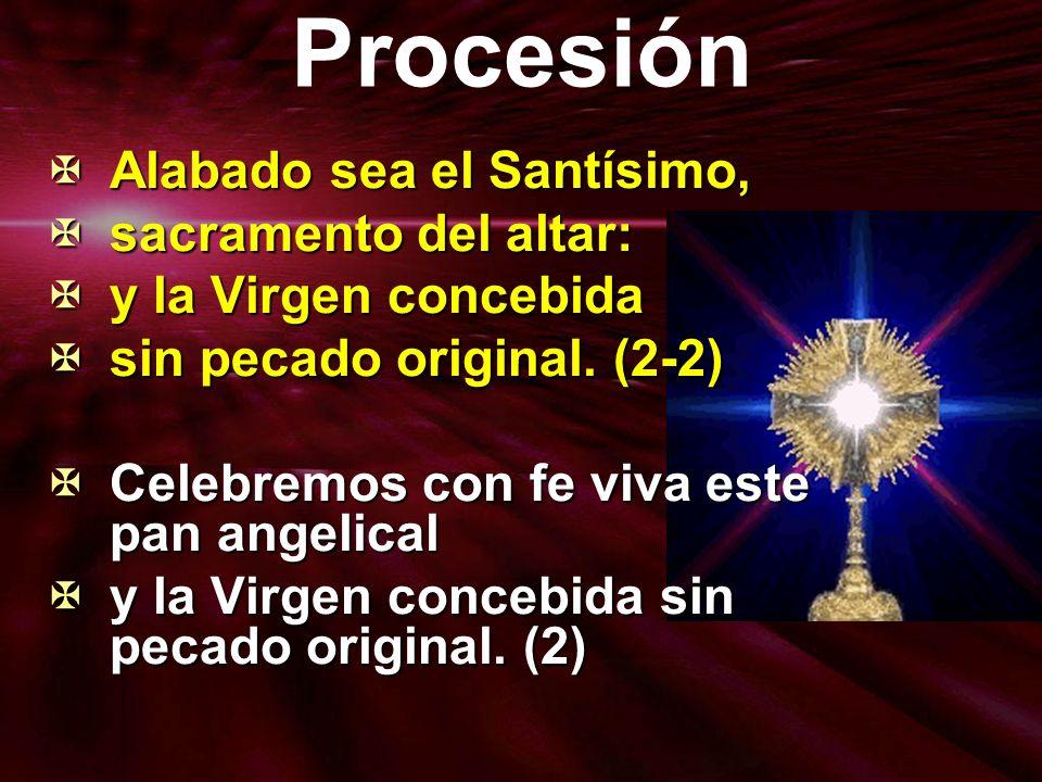 Procesión Alabado sea el Santísimo, Alabado sea el Santísimo, sacramento del altar: sacramento del altar: y la Virgen concebida y la Virgen concebida