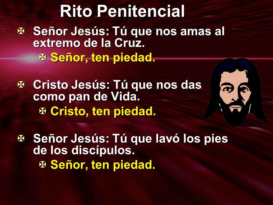 Rito Penitencial Señor Jesús: Tú que nos amas al extremo de la Cruz. Señor Jesús: Tú que nos amas al extremo de la Cruz. Señor, ten piedad. Señor, ten