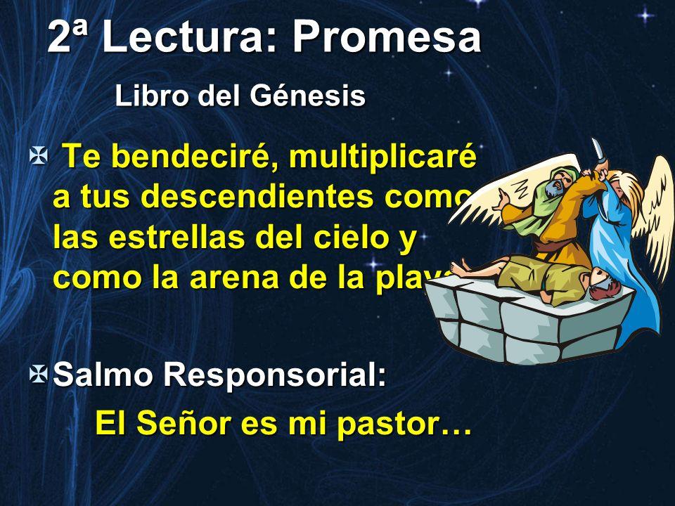 2ª Lectura: Promesa Libro del Génesis Te bendeciré, multiplicaré a tus descendientes como las estrellas del cielo y como la arena de la playa Te bende