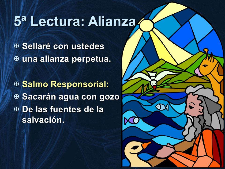 5ª Lectura: Alianza Sellaré con ustedes Sellaré con ustedes una alianza perpetua. una alianza perpetua. Salmo Responsorial: Salmo Responsorial: Sacará