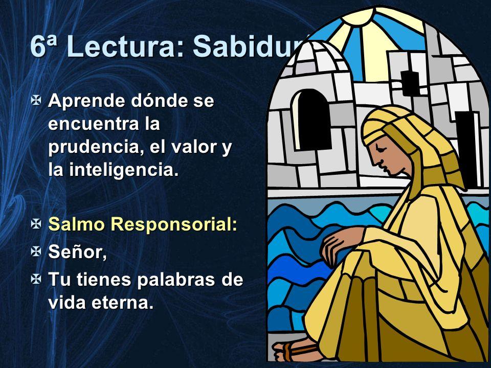 6ª Lectura: Sabiduría Aprende dónde se encuentra la prudencia, el valor y la inteligencia. Aprende dónde se encuentra la prudencia, el valor y la inte