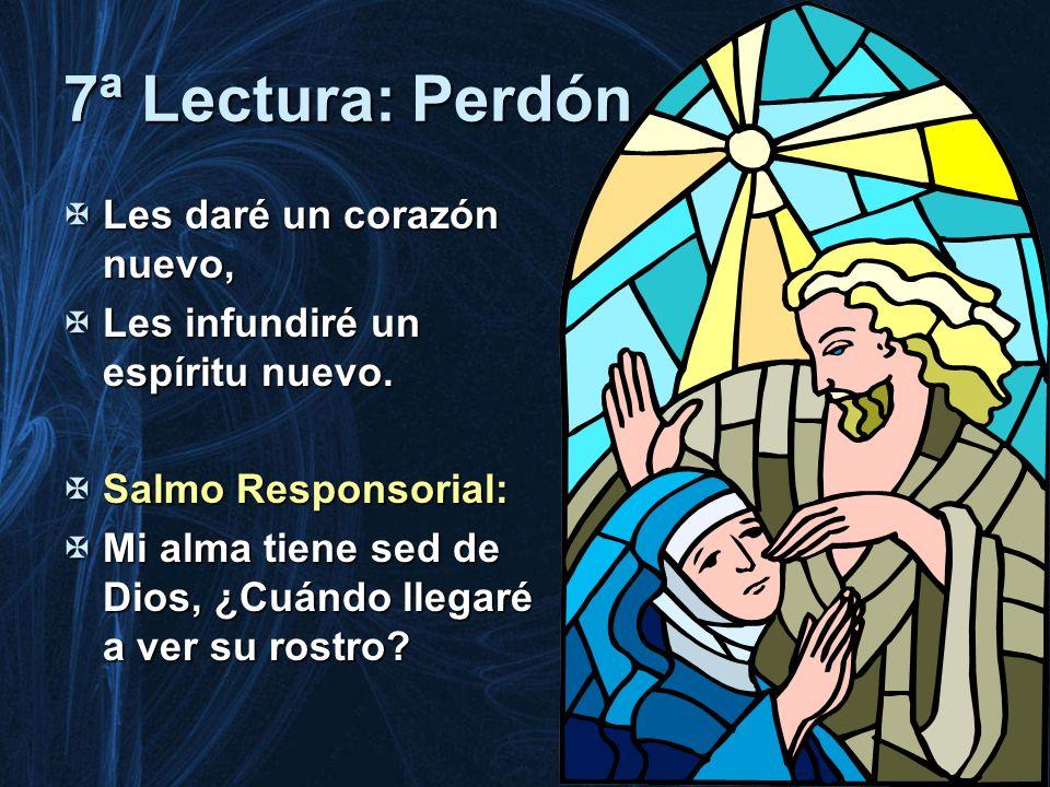 7ª Lectura: Perdón Les daré un corazón nuevo, Les daré un corazón nuevo, Les infundiré un espíritu nuevo. Les infundiré un espíritu nuevo. Salmo Respo