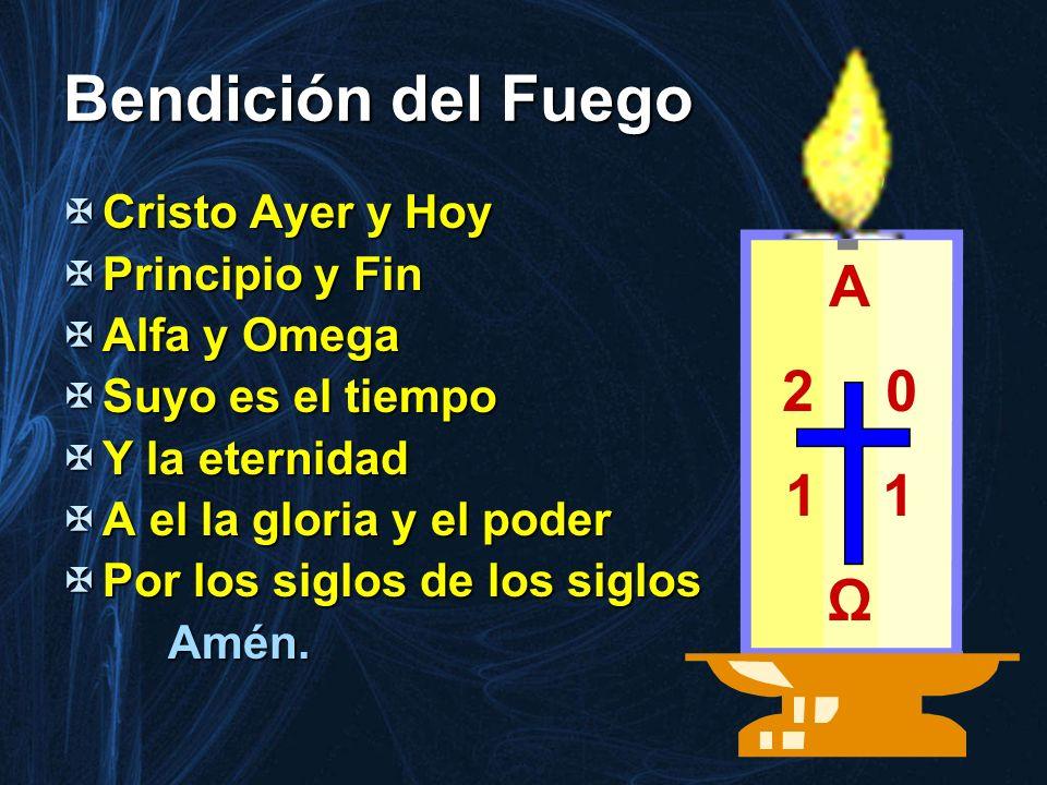 Bendición del Fuego Cristo Ayer y Hoy Cristo Ayer y Hoy Principio y Fin Principio y Fin Alfa y Omega Alfa y Omega Suyo es el tiempo Suyo es el tiempo