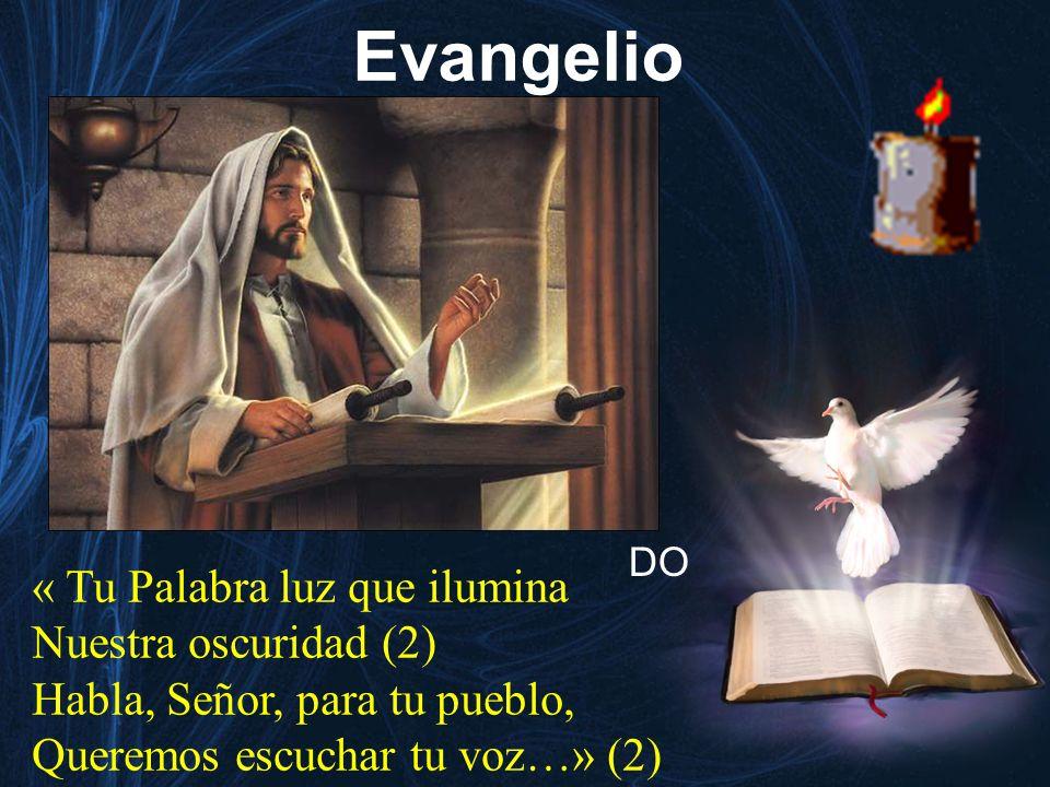 Evangelio « Tu Palabra luz que ilumina Nuestra oscuridad (2) Habla, Señor, para tu pueblo, Queremos escuchar tu voz…» (2) DO