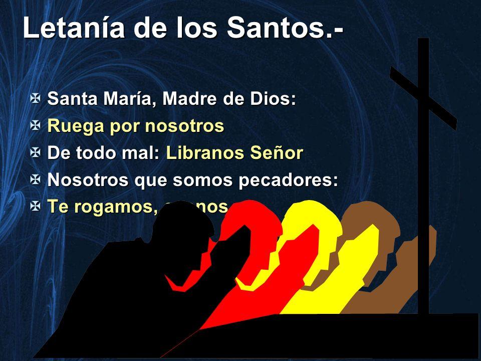 Letanía de los Santos.- Santa María, Madre de Dios: Santa María, Madre de Dios: Ruega por nosotros Ruega por nosotros De todo mal: Libranos Señor De t